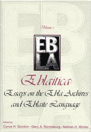 Cover image for Eblaitica: Essays on the Ebla Archives and Eblaite Language, Volume 1 Edited by Cyrus H. Gordon, Gary A. Rendsburg, and Nathan Winter