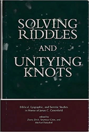 Cover image for Solving Riddles and Untying Knots: Biblical, Epigraphic, and Semitic Studies in Honor of Jonas C. Greenfield Edited by Ziony Zevit, Seymour Gitin, and Michael Sokoloff