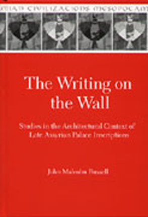 Cover image for The Writing on the Wall: Studies in the Architectural Context of Late Assyrian Palace Inscriptions By John Malcolm Russell