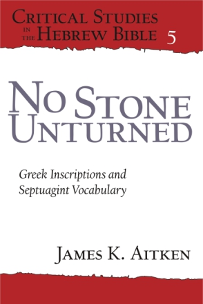 Cover image for No Stone Unturned: Greek Inscriptions and Septuagint Vocabulary By James K. Aitken