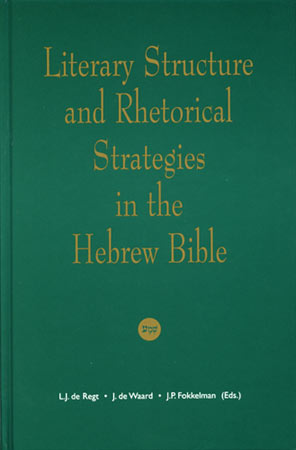 Cover image for Literary Structure and Rhetorical Strategies in the Hebrew Bible Edited by L. J. de Regt, J. de Waard, and J. P. Fokkelman
