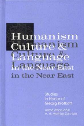 Cover image for Humanism, Culture, and Language in the Near East: Studies in Honor of Georg Krotkoff Edited by Asma Afsaruddin and A. H. Mathias Zahniser