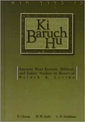 Cover image for Ki Baruch Hu: Ancient Near Eastern, Biblical, and Judaic Studies in Honor of Baruch A. Levine Edited by R. Chazan, William W. Hallo, and L. H. Schiffman