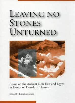 Cover image for Leaving No Stones Unturned: Essays on the Ancient Near East and Egypt in Honor of Donald P. Hansen Edited by Erica Ehrenberg