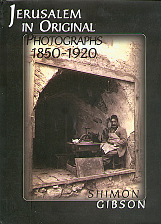 Cover image for Jerusalem in Original Photographs 1850-1920: Photographs from the Archives of the Palestine Exploration Fund By Shimon Gibson