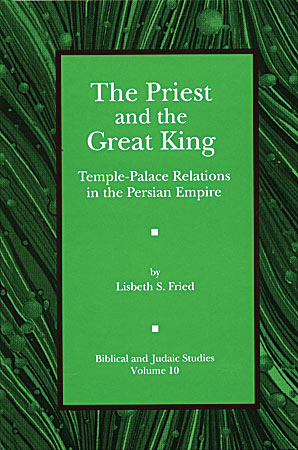 Cover image for The Priest and the Great King: Temple-Palace Relations in the Persian Empire By Lisbeth Fried