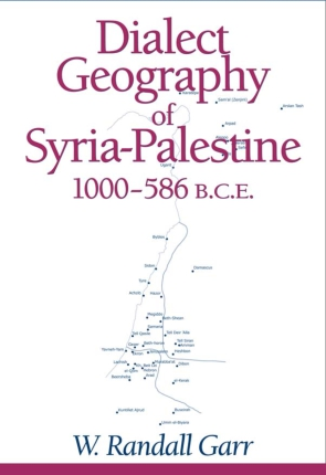 Cover image for Dialect Geography of Syria-Palestine, 1000-586 BCE By W. Randall Garr