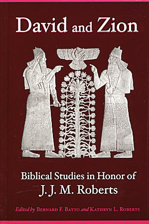 Cover image for David and Zion: Biblical Studies in Honor of J. J. M. Roberts Edited by Bernard F. Batto and Kathryn L. Roberts