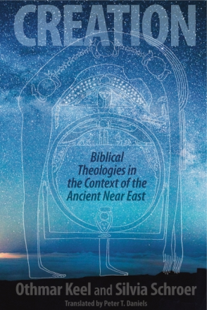 Cover image for Creation: Biblical Theologies in the Context of the Ancient Near East By Othmar Keel and Silvia Schroer