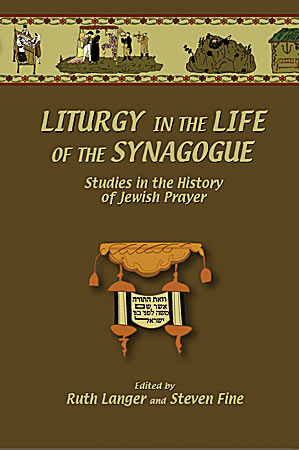 Cover image for Liturgy in the Life of the Synagogue: Studies in the History of Jewish Prayer Edited by Ruth Langer and Steven Fine
