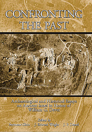 Cover image for Confronting the Past: Archaeological and Historical Essays on Ancient Israel in Honor of William G. Dever Edited by Seymour Gitin, J. Edward Wright, and J. P. Dessel