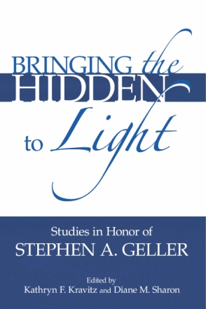 Cover image for Bringing the Hidden to Light: The Process of Interpretation: Studies in Honor of Stephen A. Geller Edited by Kathryn F. Kravitz and Diane M. Sharon