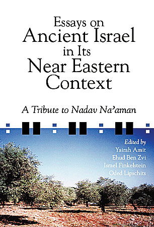 Cover image for Essays on Ancient Israel in Its Near Eastern Context: A Tribute to Nadav Na'aman Edited by Yairah Amit, Ehud Ben Zvi, Israel Finkelstein, and Oded Lipschits