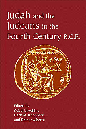 Cover image for Judah and the Judeans in the Fourth Century B.C.E. Edited by Oded Lipschits, Gary N. Knoppers, and Rainer Albertz