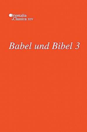 Cover image for Babel und Bibel 3: Annual of Ancient Near Eastern, Old Testament and Semitic Studies Edited by Leonid E. Kogan, Natalia Koslova, Sergey Loesov, and Serguei Tishchenko