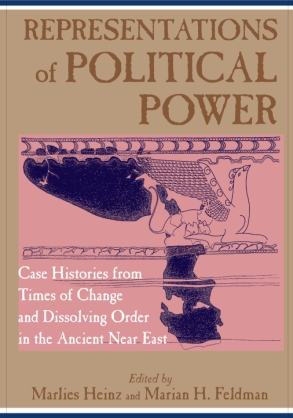 Cover image for Representations of Political Power: Case Histories from Times of Change and Dissolving Order in the Ancient Near East Edited by Marlies Heinz and Marian H. Feldman