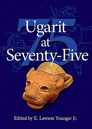 Cover image for Ugarit at Seventy-Five Edited by K. Lawson Younger Jr.