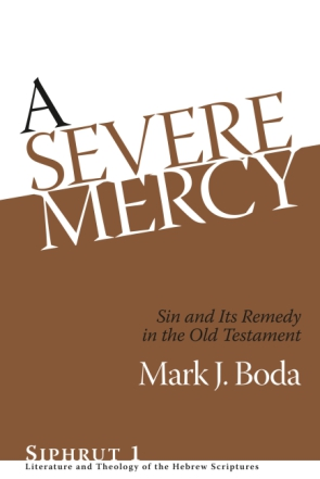 Cover image for A Severe Mercy: Sin and Its Remedy in the Old Testament By Mark J. Boda
