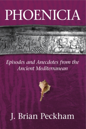 Cover image for Phoenicia: Episodes and Anecdotes from the Ancient Mediterranean By Brian Peckham