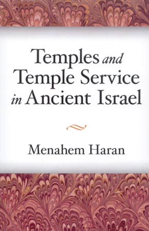 Cover image for Temples and Temple-Service in Ancient Israel: An Inquiry into Biblical Cult Phenomena and the Historical Setting of the Priestly School By Menahem Haran