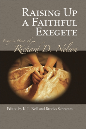 Cover image for Raising Up a Faithful Exegete: Essays in Honor of Richard D. Nelson Edited by K. L. Noll and Brooks Schramm