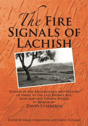 Cover image for The Fire Signals of Lachish: Studies in the Archaeology and History of Israel in the Late Bronze Age, Iron Age, and Persian Period in Honor of David Ussishkin Edited by Israel Finkelstein and Nadav Na'aman