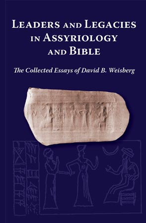 Cover image for Leaders and Legacies in Assyriology and Bible: The Collected Essays of David B. Weisberg By David B. Weisberg