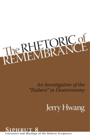 Cover image for The Rhetoric of Remembrance: An Investigation of the Fathers in Deuteronomy By Jerry Hwang