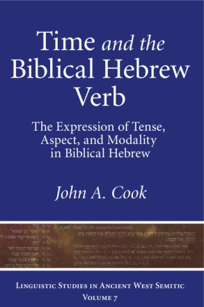 Cover image for Time and the Biblical Hebrew Verb: The Expression of Tense, Aspect, and Modality in Biblical Hebrew By John A. Cook