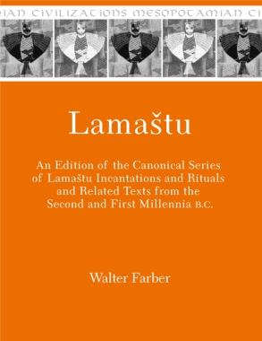 Cover image for Lamaštu: An Edition of the Canonical Series of Lamashtu Incantations and Rituals and Related Texts from the Second and First Millennia B.C. By Walter Farber