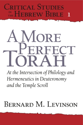 Cover image for A More Perfect Torah: At the Intersection of Philology and Hermeneutics in Deuteronomy and the Temple Scroll By Bernard M. Levinson