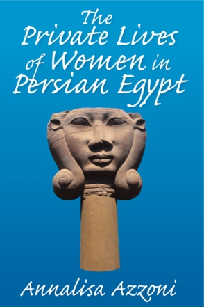 Cover image for The Private Lives of Women in Persian Egypt By Annalisa Azzoni