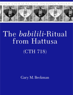 Cover image for The babilili-Ritual from Hattusa (CTH 718) By Gary Beckman