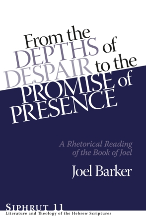 Cover image for From the Depths of Despair to the Promise of Presence: A Rhetorical Reading of the Book of Joel By Joel Barker