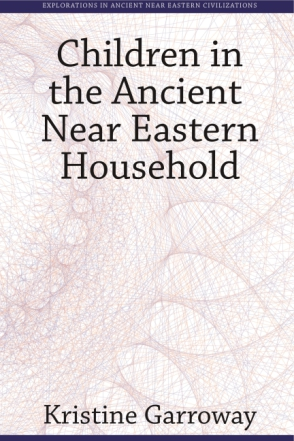 Cover image for Children in the Ancient Near Eastern Household By Kristine Garroway