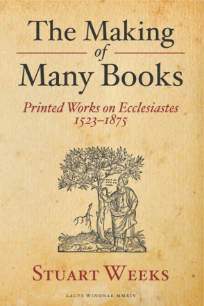 Cover image for The Making of Many Books: Printed Works on Ecclesiastes 1523—1875 By Stuart Weeks