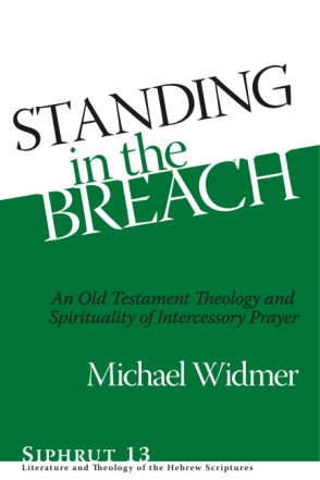Cover image for Standing in the Breach: An Old Testament Theology and Spirituality of Intercessory Prayer By Michael Widmer