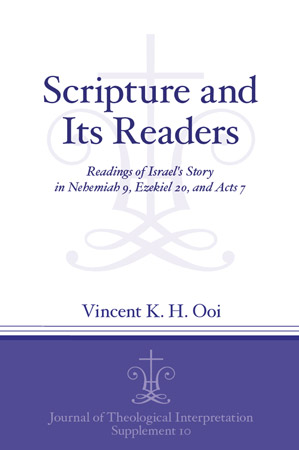 Cover image for Scripture and Its Readers: Readings of Israel's Story in Nehemiah 9, Ezekiel 20, and Acts 7 By Vincent K. H. Ooi