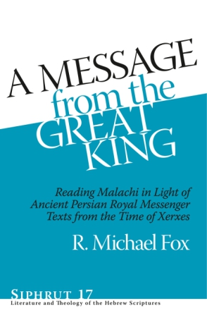 Cover image for A Message from the Great King: Reading Malachi in Light of Ancient Persian Royal Messenger Texts from the Time of Xerxes By R. Michael Fox
