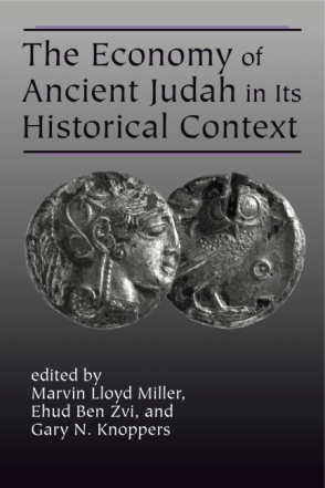 Cover image for The Economy of Ancient Judah in Its Historical Context Edited by Marvin Lloyd Miller, Ehud Ben Zvi, and Edited byGary N. Knoppers