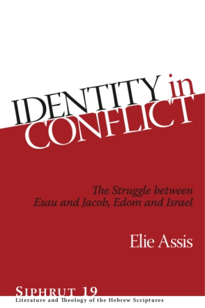 Cover image for Identity in Conflict: The Struggle between Esau and Jacob, Edom and Israel By Elie Assis