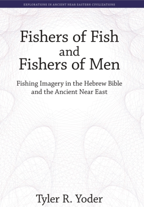 Cover image for Fishers of Fish and Fishers of Men: Fishing Imagery in the Hebrew Bible and the Ancient Near East By Tyler R. Yoder