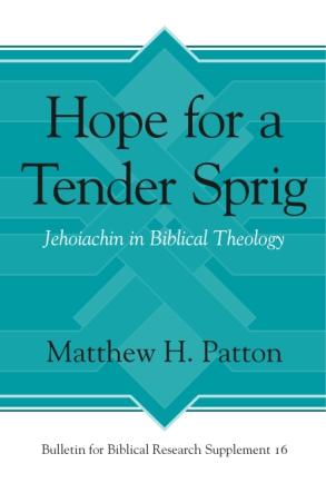 Cover image for Hope for a Tender Sprig: Jehoiachin in Biblical Theology By Matthew H. Patton
