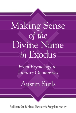 Cover image for Making Sense of the Divine Name in the Book of Exodus: From Etymology to Literary Onomastics By Austin Surls