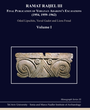 Cover image for Ramat Rahel III: Final Publication of Aharoni's Excavations at Ramat Raḥel (1954, 1959–1962) By Oded Lipschits, Yuval Gadot, and ByLiora Freud