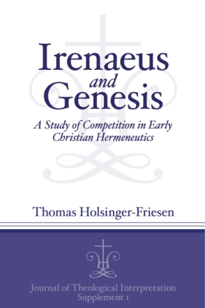 Cover image for Irenaeus and Genesis: A Study of Competition in Early Christian Hermeneutics By Thomas Holsinger-Friesen