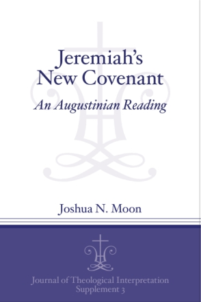 Cover image for Jeremiah's New Covenant: An Augustinian Reading By Joshua N. Moon
