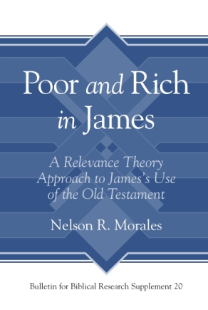 Cover image for Poor and Rich in James: A Relevance Theory Approach to James's Use of the Old Testament By Nelson R. Morales