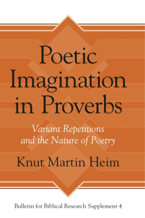 Cover image for Poetic Imagination in Proverbs: Variant Repetitions and the Nature of Poetry By Knut Martin Heim