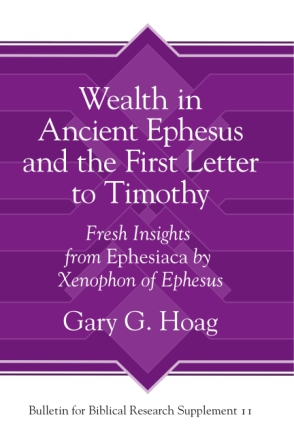 Cover image for Wealth in Ancient Ephesus and the First Letter to Timothy: Fresh Insights from Ephesiaca by Xenophon of Ephesus By Gary G. Hoag
